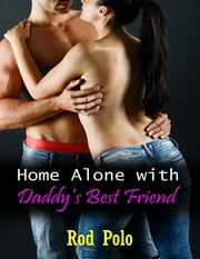 Home Alone With Daddy's Best Friend (Erotica) ebook by Rod Polo