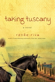 Taking Tuscany: A Novel - A Novel ebook by Renee Riva