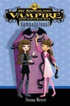 My Sister the Vampire #4: Vampalicious! ebook by Sienna Mercer