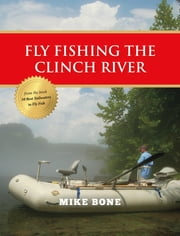 Fly Fishing the Clinch River ebook by Mike Bone