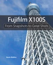 Fujifilm X100S - From Snapshots to Great Shots ebook by Kevin Mullins