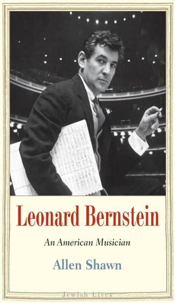 Leonard Bernstein - An American Musician ebook by Allen Shawn