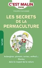 Les secrets de la permaculture - Plantez dans le respect de la nature ebook by Philippe Chavanne
