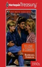 To Love A Cowboy ebook by Barbara Ankrum