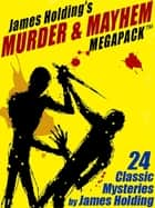 James Holding's Murder & Mayhem MEGAPACK ™: 24 Classic Mystery Stories and a Poem ebook by James Holding