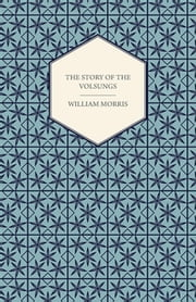 The Story of the Volsungs, (Volsunga Saga) ebook by William Morris