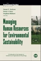 Managing Human Resources for Environmental Sustainability ebook by Susan E. Jackson, Deniz S. Ones, Stephan Dilchert
