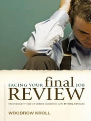 Facing Your Final Job Review: The Judgment Seat of Christ, Salvation, and Eternal Rewards ebook by Woodrow Kroll