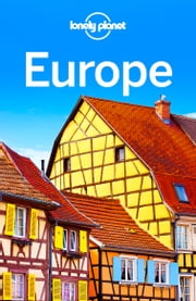Lonely Planet Europe ebook by Lonely Planet,Alexis Averbuck,Mark Baker,Kerry Christiani,Emilie Filou,Duncan Garwood,Anthony Ham,Simon Richmond,Andrea Schulte-Peevers,Neil Wilson