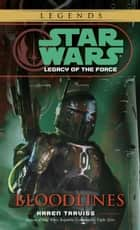 Bloodlines: Star Wars Legends (Legacy of the Force) ebook by Karen Traviss