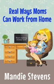 Real Ways Moms Can Work From Home ebook by Mandie Stevens