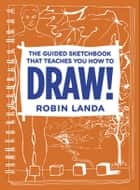 The Guided Sketchbook That Teaches You How To DRAW! eBook by Robin Landa