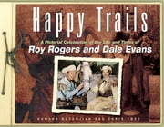 Happy Trails - A Pictorial Celebration of the Life and Times of Roy Rogers and Dale Evans ebook by Howard Kazanjian,Chris Enss