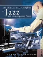 Essential Techniques of Jazz and Contemporary Piano ebook by Steve Lockwood