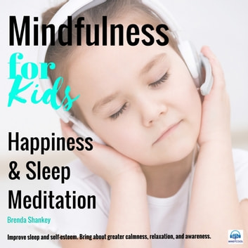 Happiness and Sleep Meditation: Mindfulness for Kids audiobook by Brenda Shankey