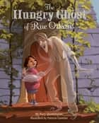 The Hungry Ghost of Rue Orleans ebook by Mary Quattlebaum, Patricia Castelao