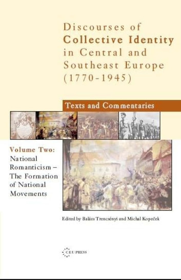 National Romanticism: The Formation of National Movements - Discourses of Collective Identity in Central and Southeast Europe 1770–1945, volume II ebook by Michal Kopecek,Balazs Trencsenyi