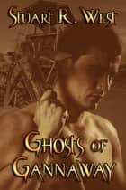 Ghosts of Gannaway ebook by Stuart R. West