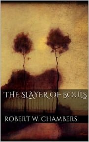 The Slayer of Souls ebook by Robert W. Chambers