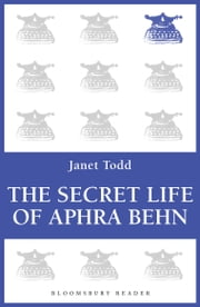 The Secret Life of Aphra Behn ebook by Janet Todd