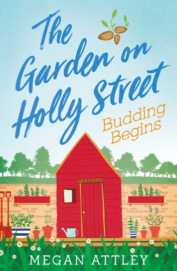 The Garden on Holly Street Part Two - Budding Begins ebook by Megan Attley