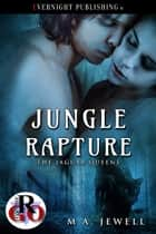 Jungle Rapture ebook by M.A. Jewell