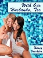 With our Husbands, Too: An Erotic Foursome With Lez Sex Short ebook by Nancy Brockton