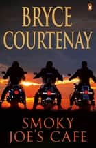 Smoky Joe's Cafe ebook by Bryce Courtenay