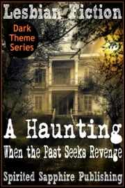 Lesbian Fiction: A Haunting - When the Past Seeks Revenge ebook by Spirited Sapphire Publishing