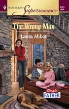 The Wrong Man ebook by Laura Abbot
