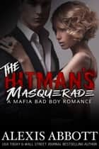 The Hitman's Masquerade ebook by Alexis Abbott