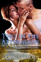 Two in the Afternoon ebook by Cora Cade