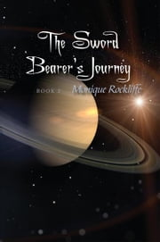 The Sword Bearer's Journey - Book 2 ebook by Monique Rockliffe