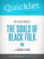 Quicklet On W.E.B. Du Bois's The Souls Of Black Folk (CliffsNotes-like Book Summary) ebook by Jasmine Evans