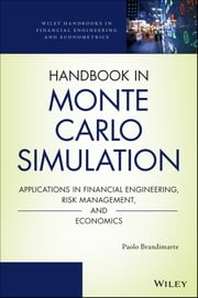 Handbook in Monte Carlo Simulation - Applications in Financial Engineering, Risk Management, and Economics ebook by Paolo Brandimarte