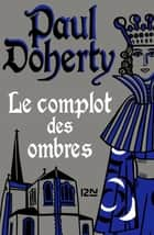 Le complot des ombres ebook by Paul DOHERTY, Elisabeth KERN