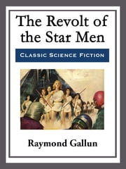 The Revolt of the Star Men ebook by Raymond Gallun