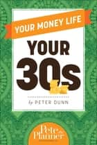 Your Money Life: Your 30s ekitaplar by Dunn, Peter