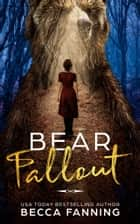Bear Fallout ebook by Becca Fanning