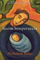 Room Temperature ebook by Nicholson Baker