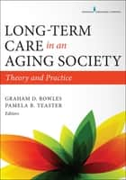 Long-Term Care in an Aging Society ebook by Graham D. Rowles, PhD,Graham D. Rowles,Pamela B. Teaster
