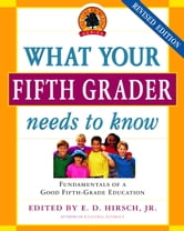What Your Fifth Grader Needs to Know - Fundamentals of a Good Fifth-Grade Education ebook by E.D. Hirsch, Jr.,Core Knowledge Foundation