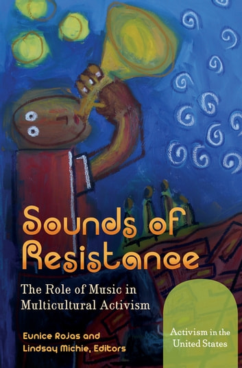Sounds of Resistance: The Role of Music in Multicultural Activism [2 volumes] - The Role of Music in Multicultural Activism ebook by