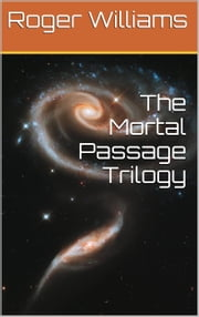 The Mortal Passage Trilogy - Mortal Passage ebook by Roger Williams