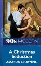 A Christmas Seduction (Mills & Boon Vintage 90s Modern) ebook by Amanda Browning