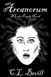 Arcanorum: A Lake People Novel ebook by C.L. Bevill