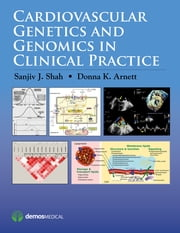 Cardiovascular Genetics and Genomics in Clinical Practice ebook by Sanjiv J. Shah, MD,Donna K. Arnett, PhD