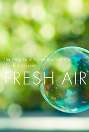 Fresh Air: The Holy Spirit for an Inspired Life ebook by Levison, Jack