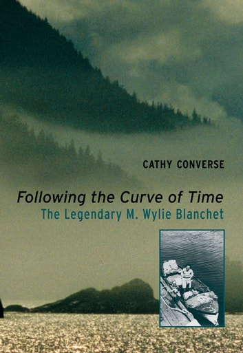 Following the Curve of Time - The Legendary M. Wylie Blanchet ebook by Cathy Converse