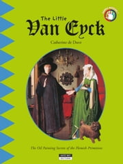 The Little Van Eyck - A Fun and Cultural Moment for the Whole Family! ebook by Catherine de Duve